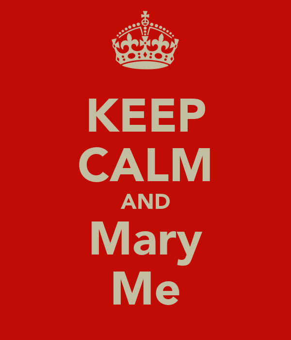 KEEP CALM AND Mary Me