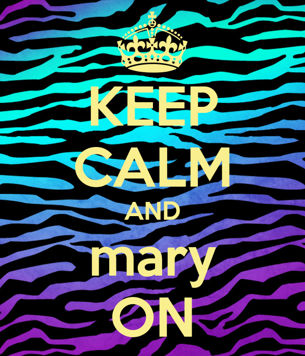 KEEP CALM AND mary ON