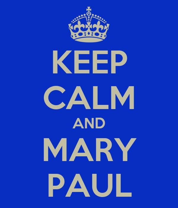 KEEP CALM AND MARY PAUL