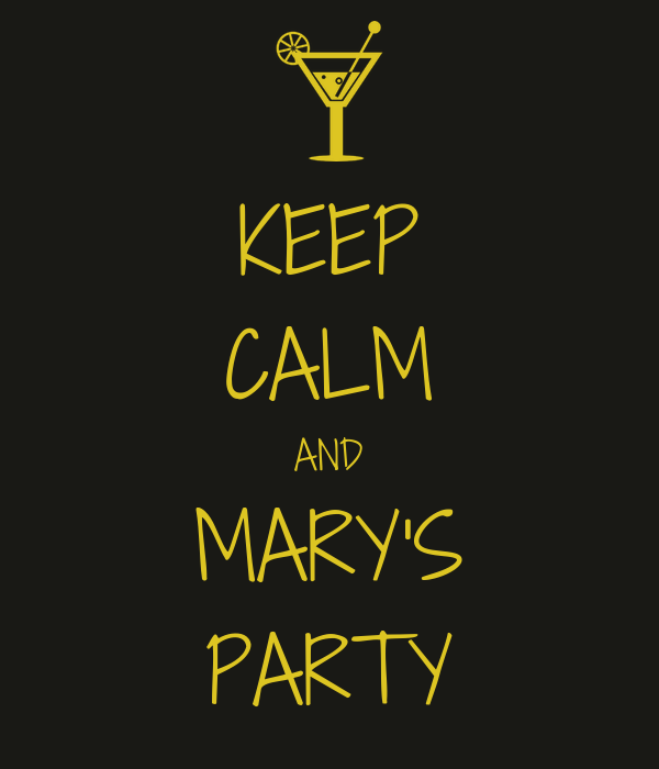 KEEP CALM AND MARY'S PARTY
