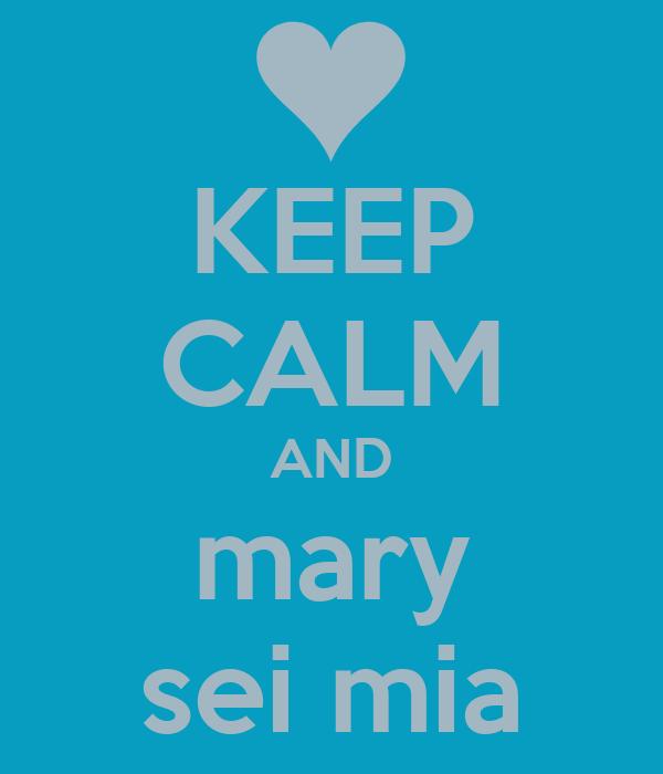 KEEP CALM AND mary sei mia