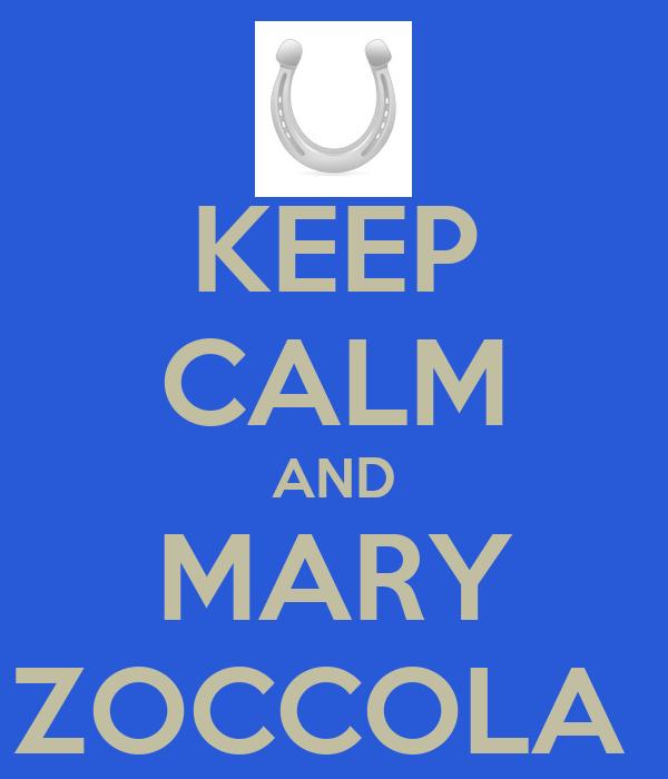 KEEP CALM AND MARY ZOCCOLA