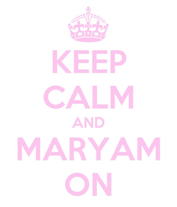 KEEP CALM AND MARYAM ON