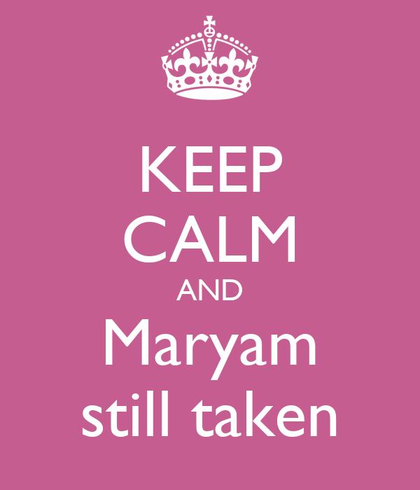 KEEP CALM AND Maryam still taken