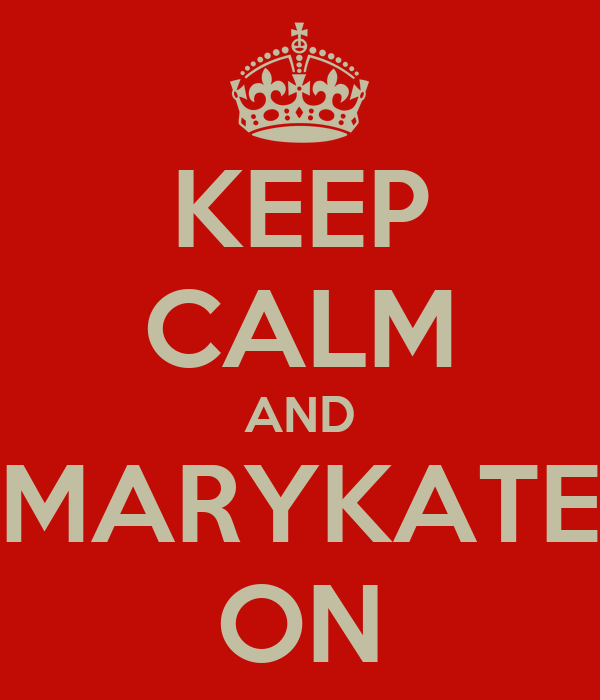 KEEP CALM AND MARYKATE ON