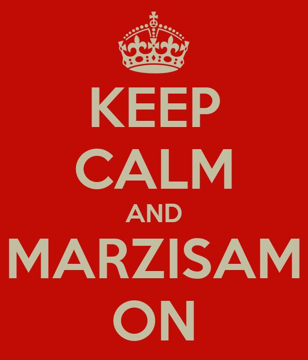 KEEP CALM AND MARZISAM ON