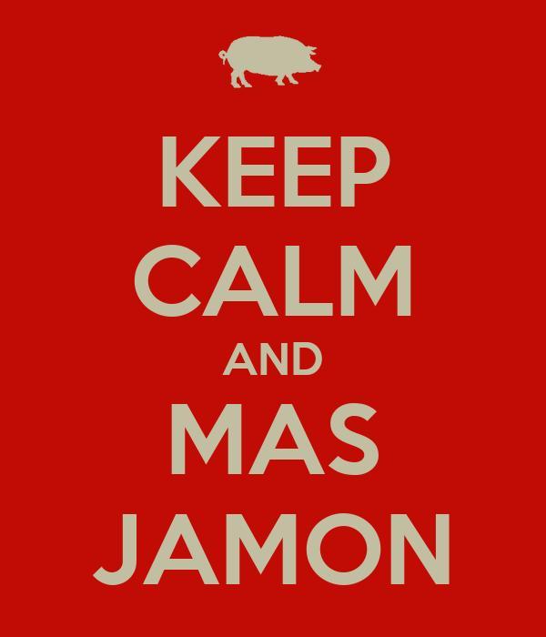 KEEP CALM AND MAS JAMON
