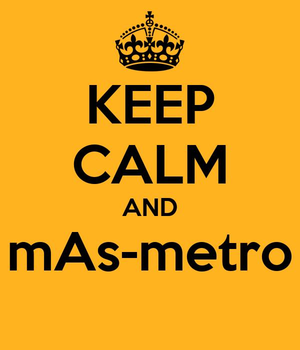 KEEP CALM AND mAs-metro