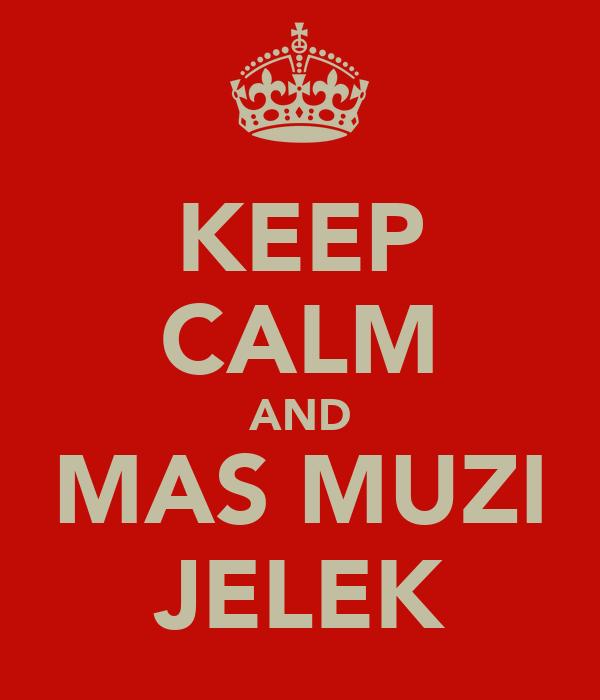 KEEP CALM AND MAS MUZI JELEK