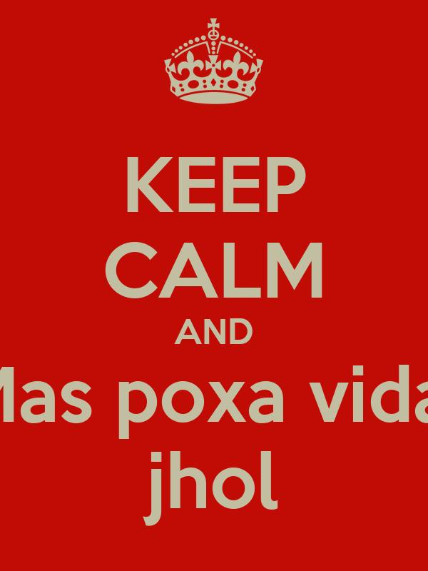 KEEP CALM AND Mas poxa vida  jhol