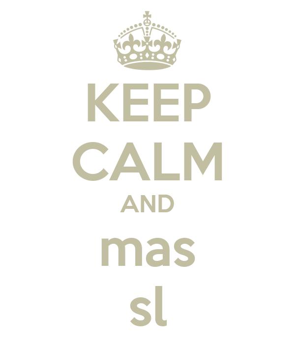 KEEP CALM AND mas sl
