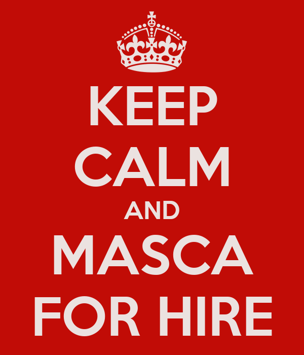 KEEP CALM AND MASCA FOR HIRE