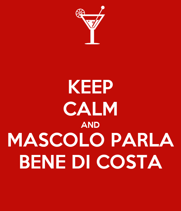 KEEP CALM AND MASCOLO PARLA BENE DI COSTA
