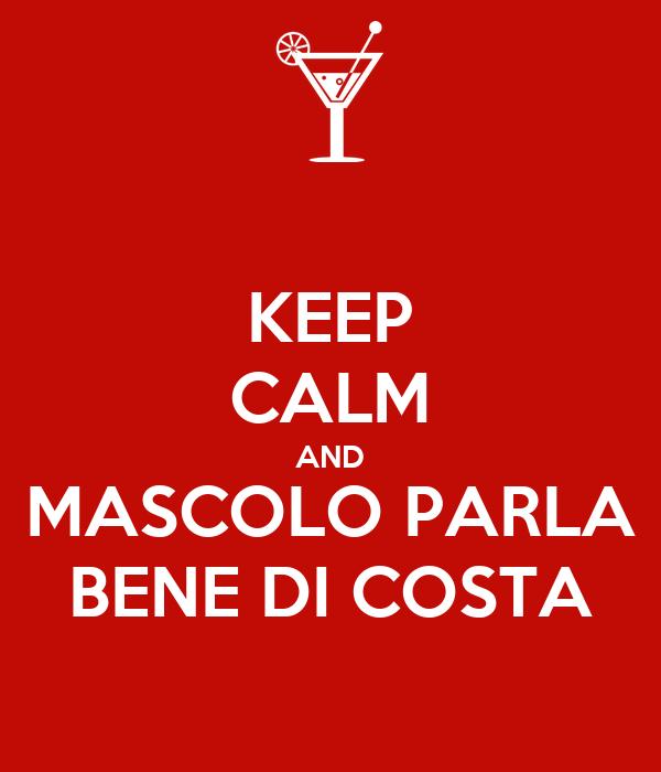 KEEP CALM AND MASCOLO PARLA BENE DI COSTA