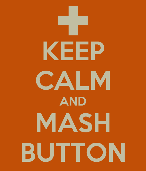 KEEP CALM AND MASH BUTTON