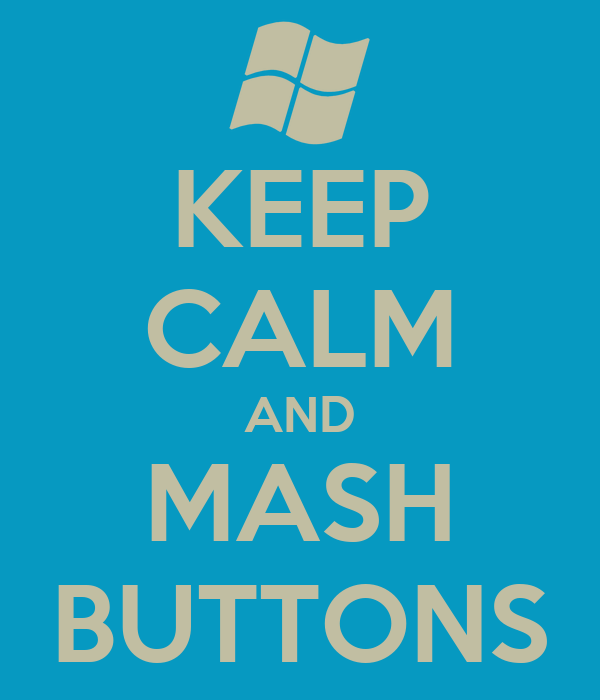 KEEP CALM AND MASH BUTTONS