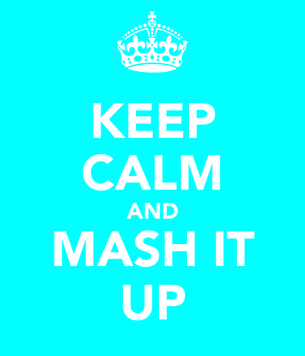 KEEP CALM AND MASH IT UP