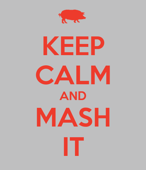 KEEP CALM AND MASH IT