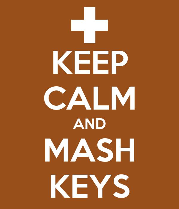 KEEP CALM AND MASH KEYS