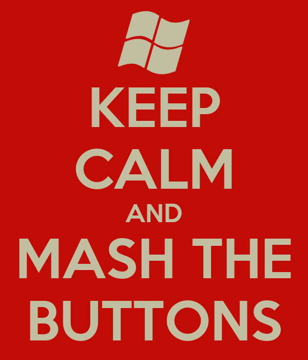 KEEP CALM AND MASH THE BUTTONS