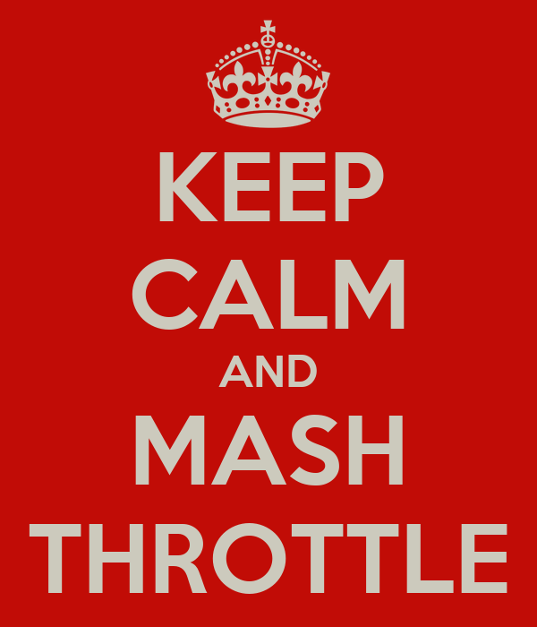 KEEP CALM AND MASH THROTTLE