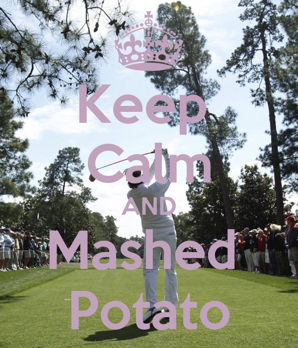 Keep  Calm AND Mashed  Potato
