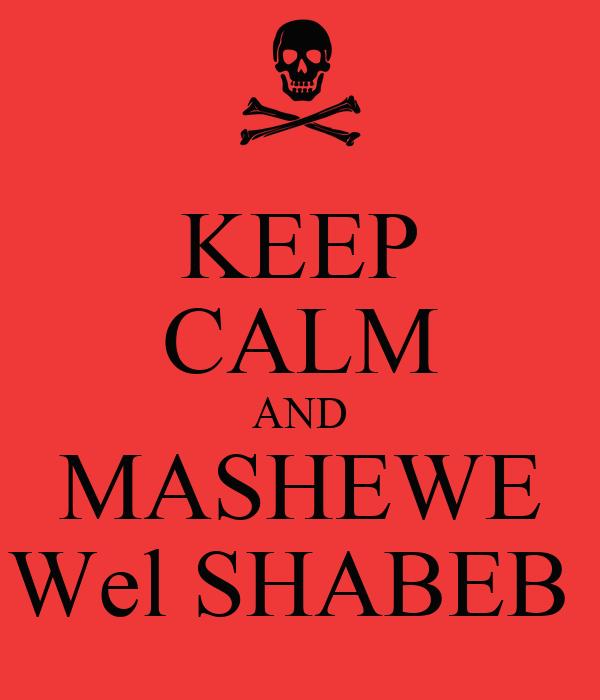 KEEP CALM AND MASHEWE Wel SHABEB