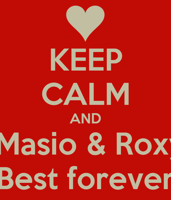 KEEP CALM AND  Masio & Roxy Best forever
