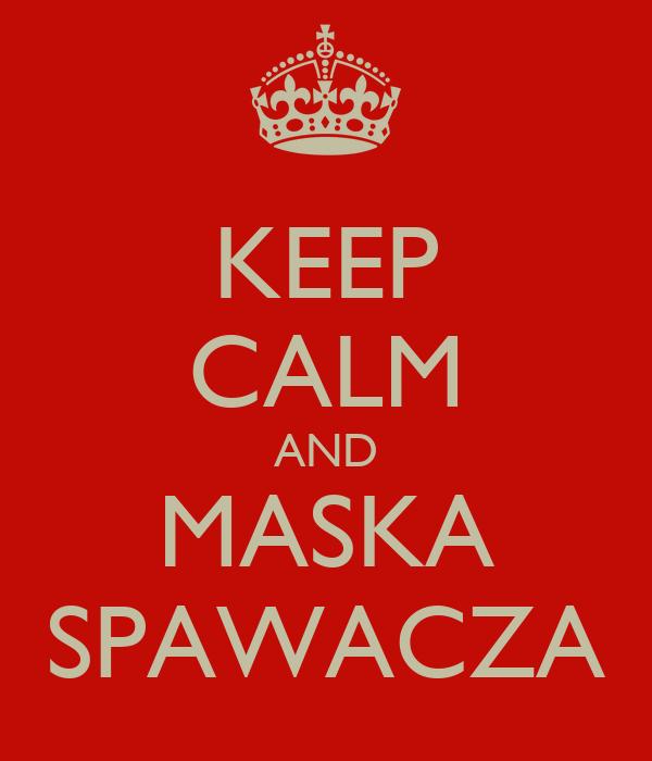 KEEP CALM AND MASKA SPAWACZA