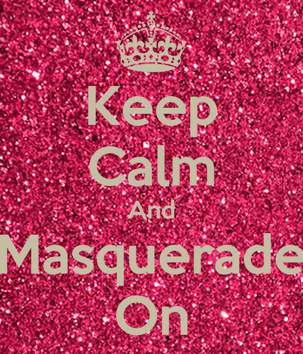 Keep Calm And Masquerade On