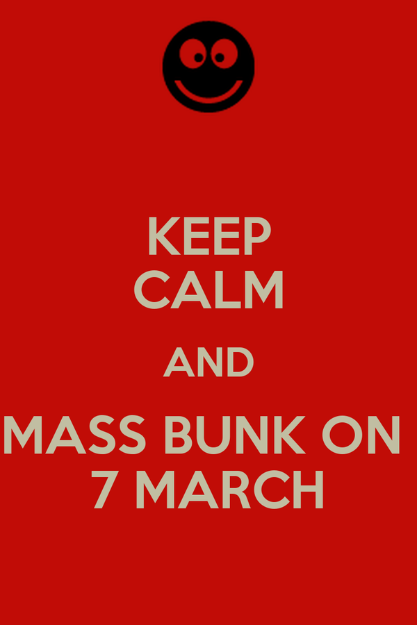 KEEP CALM AND MASS BUNK ON  7 MARCH