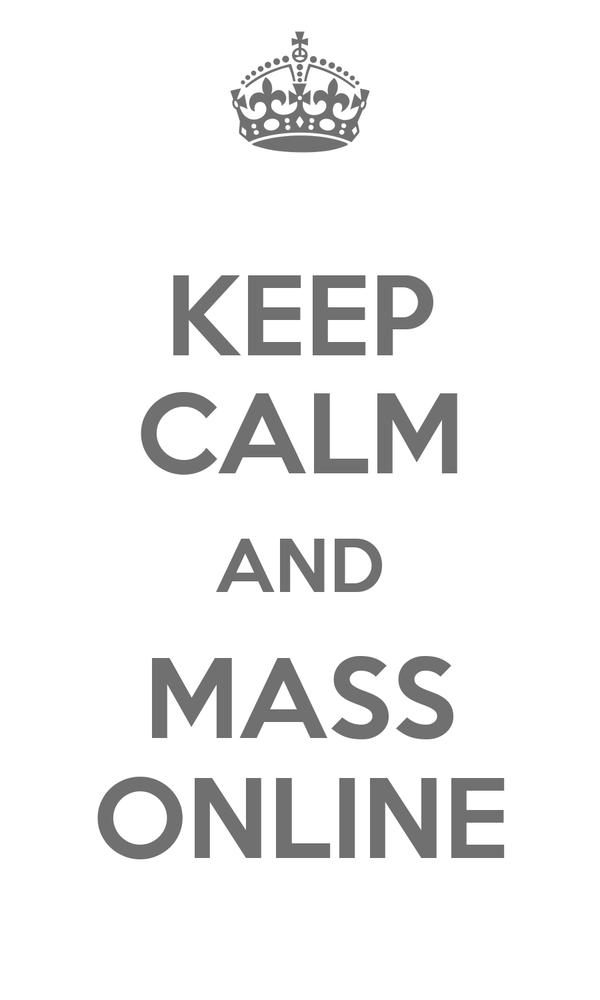 KEEP CALM AND MASS ONLINE