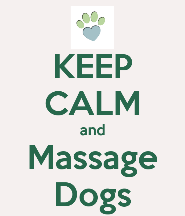 KEEP CALM and Massage Dogs