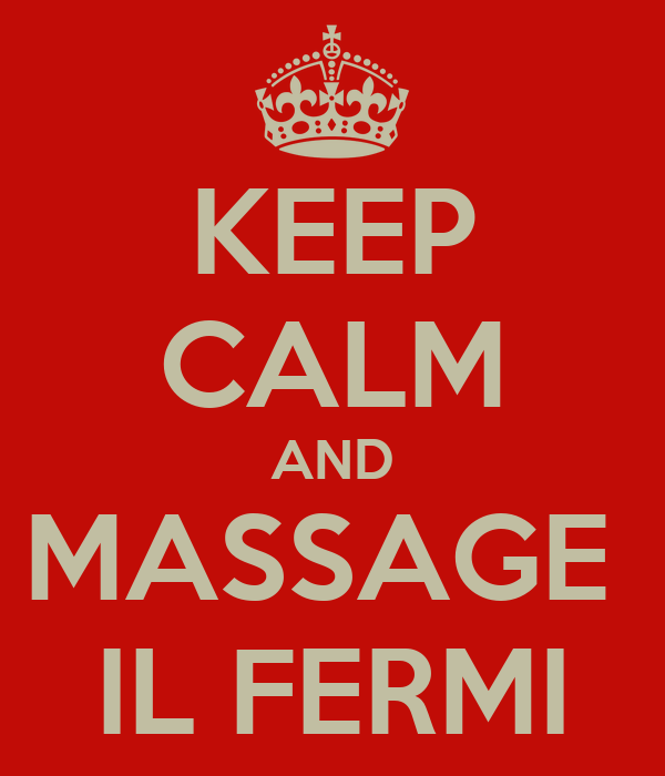 KEEP CALM AND MASSAGE  IL FERMI