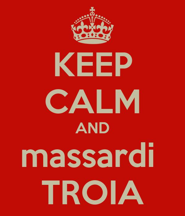 KEEP CALM AND massardi  TROIA