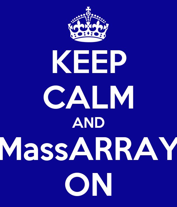 KEEP CALM AND MassARRAY ON