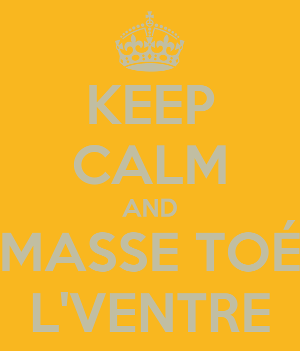 KEEP CALM AND MASSE TOÉ L'VENTRE