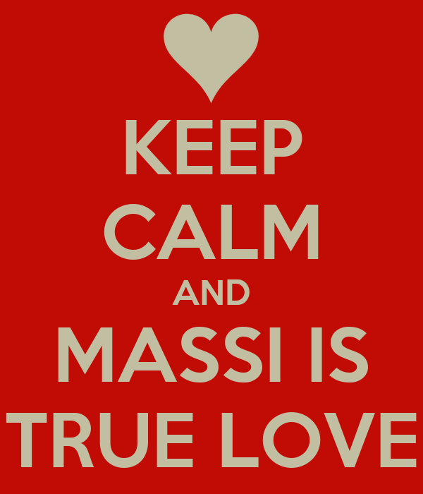 KEEP CALM AND MASSI IS TRUE LOVE