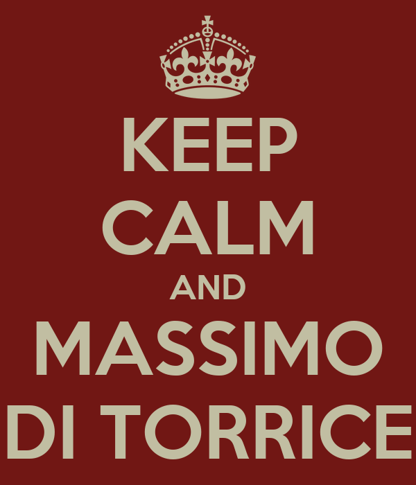 KEEP CALM AND MASSIMO DI TORRICE