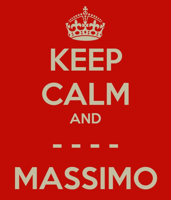 KEEP CALM AND - - - - MASSIMO
