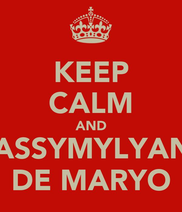 KEEP CALM AND MASSYMYLYANO DE MARYO