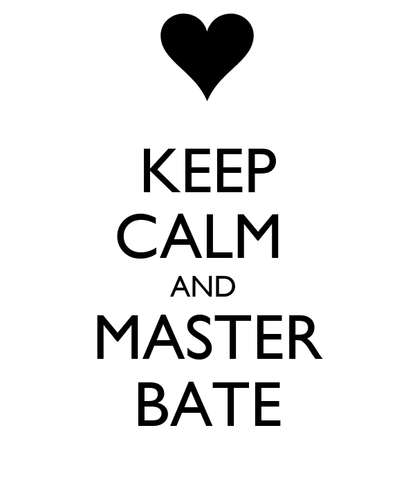 KEEP CALM  AND  MASTER BATE