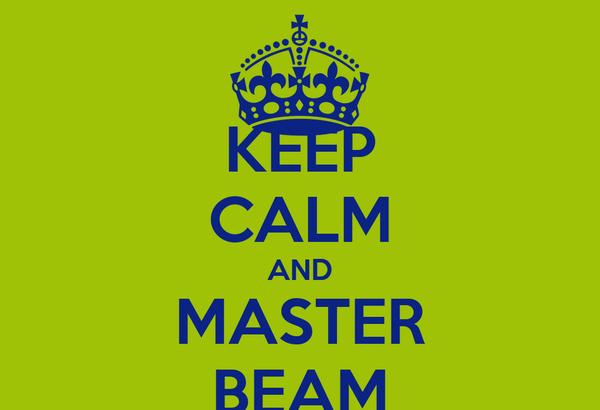 KEEP CALM AND MASTER BEAM