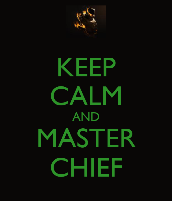 KEEP CALM AND MASTER CHIEF