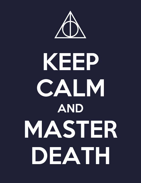 KEEP CALM AND MASTER DEATH