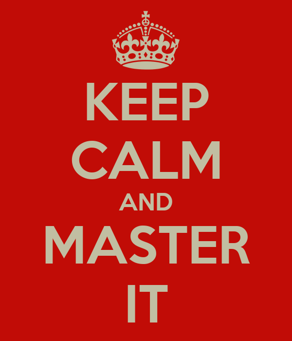 KEEP CALM AND MASTER IT