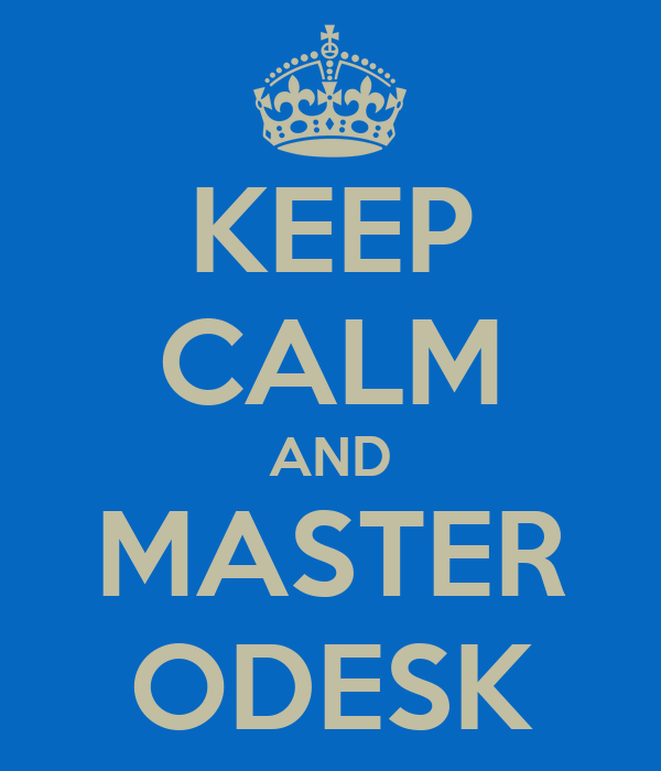 KEEP CALM AND MASTER ODESK