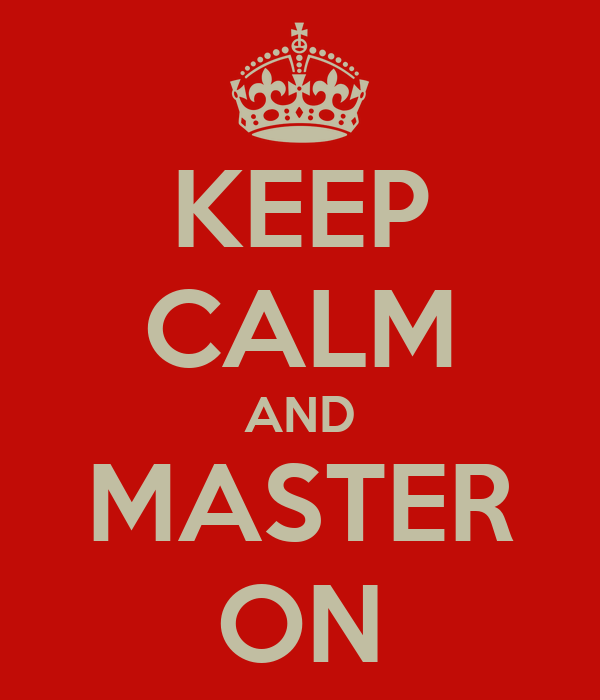 KEEP CALM AND MASTER ON