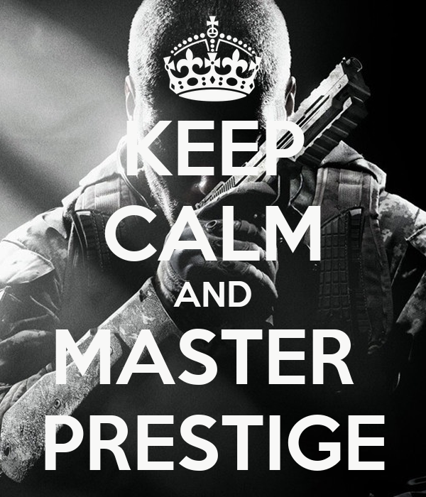 KEEP CALM AND MASTER  PRESTIGE