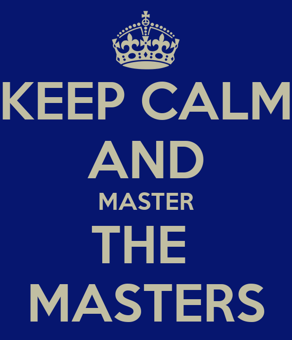 KEEP CALM AND MASTER THE  MASTERS